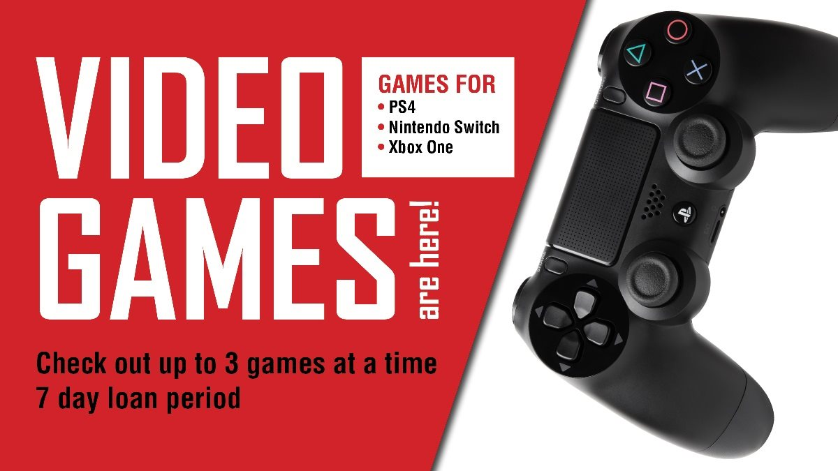 Controller on a white and red background. Video games are now available at the library. Check out up to 3 games on a 7 day loan period. Games for PS4, Switch, and Xbox One
